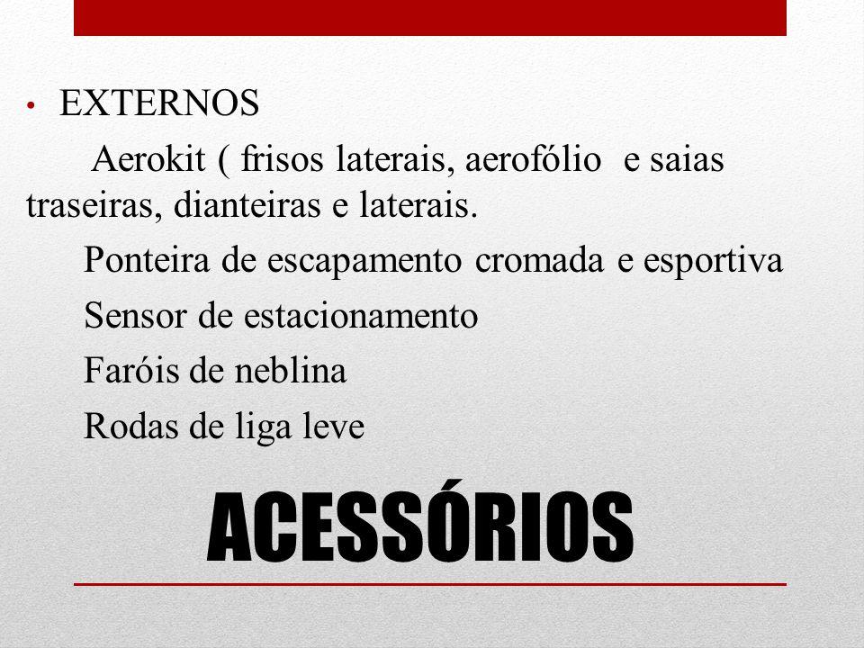 ACESSÓRIOS EXTERNOS Aerokit ( frisos laterais, aerofólio e saias traseiras, dianteiras e laterais.