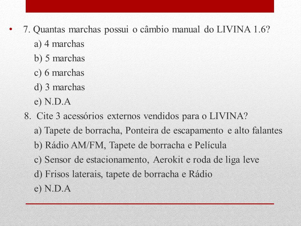 7.Quantas marchas possui o câmbio manual do LIVINA 1.6.