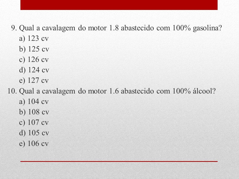 9.Qual a cavalagem do motor 1.8 abastecido com 100% gasolina.