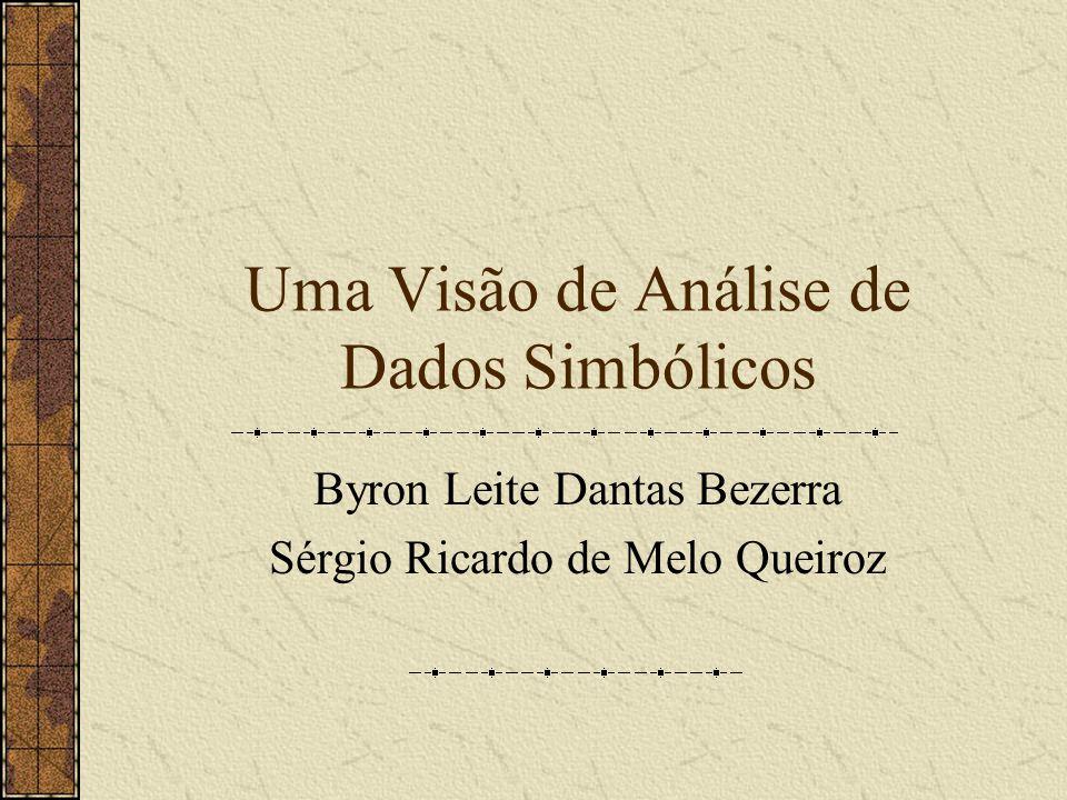 Uma Visão de Análise de Dados Simbólicos Byron Leite Dantas Bezerra Sérgio Ricardo de Melo Queiroz