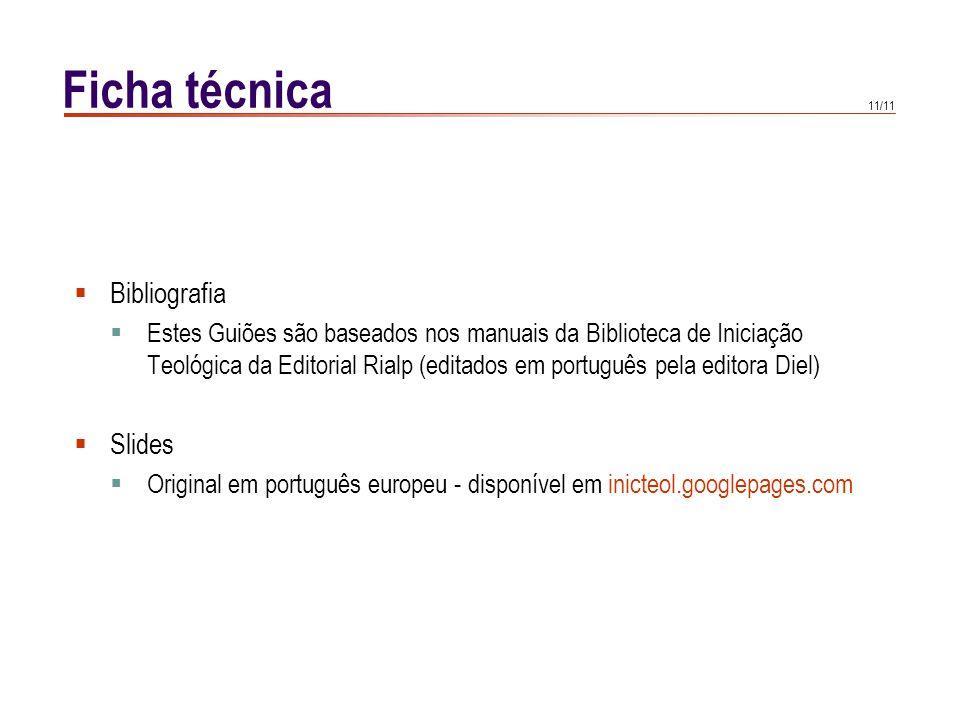 11/11 Ficha técnica  Bibliografia  Estes Guiões são baseados nos manuais da Biblioteca de Iniciação Teológica da Editorial Rialp (editados em portug