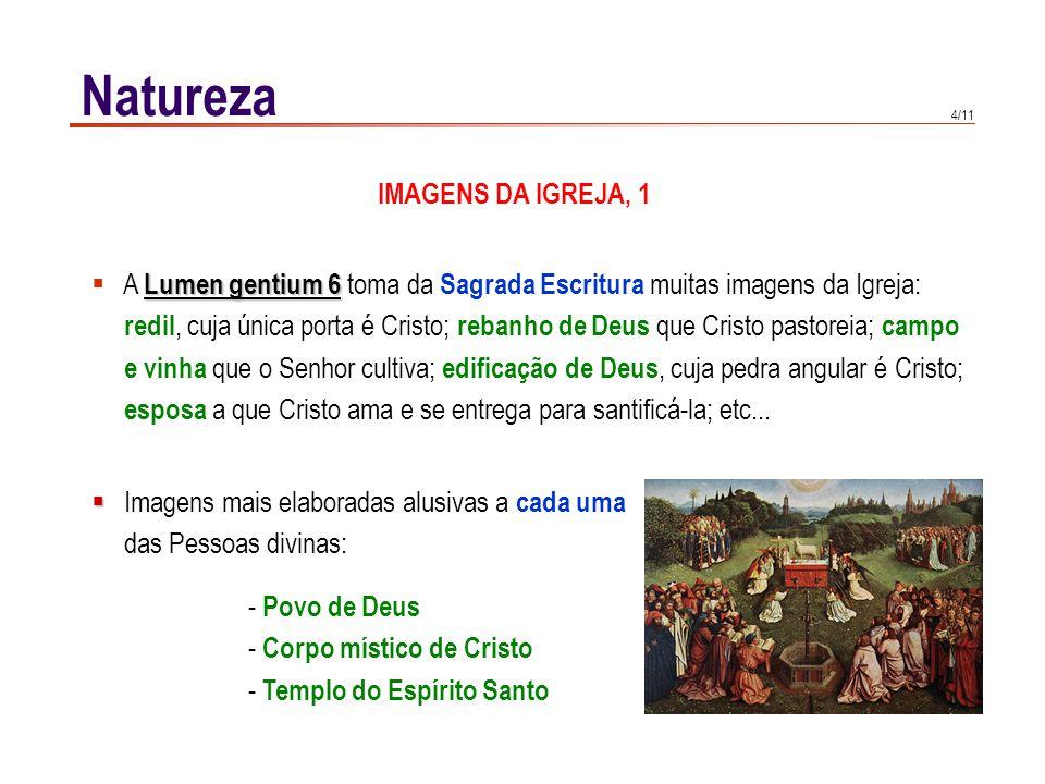 4/11 Natureza Lumen gentium 6  A Lumen gentium 6 toma da Sagrada Escritura muitas imagens da Igreja: redil, cuja única porta é Cristo; rebanho de Deu