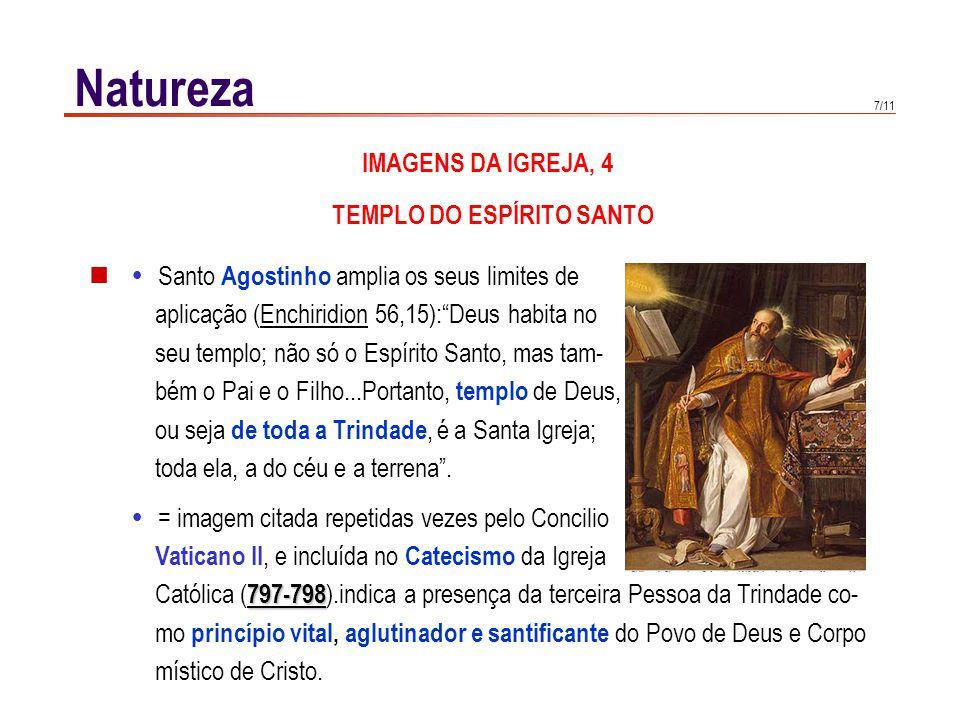 """7/11 Natureza  Santo Agostinho amplia os seus limites de aplicação (Enchiridion 56,15):""""Deus habita no seu templo; não só o Espírito Santo, mas tam-"""