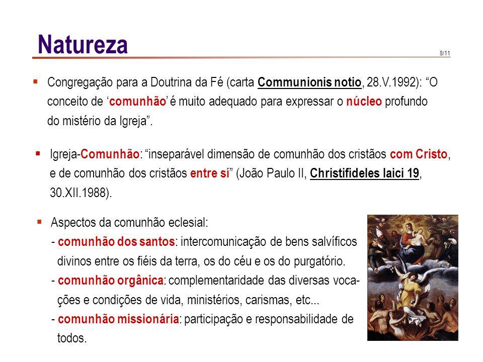 """8/11 Natureza  Congregação para a Doutrina da Fé (carta Communionis notio, 28.V.1992): """"O conceito de ' comunhão ' é muito adequado para expressar o"""