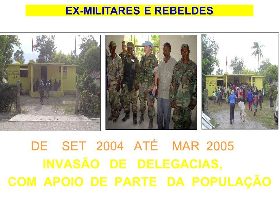 DE SET 2004 ATÉ MAR 2005 INVASÃO DE DELEGACIAS, COM APOIO DE PARTE DA POPULAÇÃO EX-MILITARES E REBELDES
