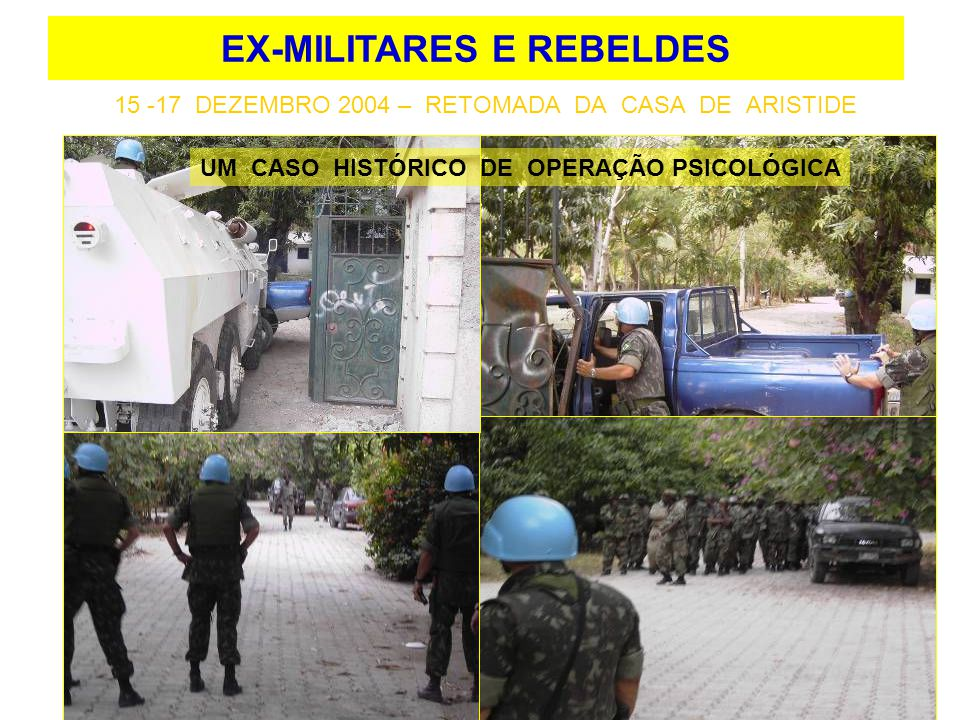 15 -17 DEZEMBRO 2004 – RETOMADA DA CASA DE ARISTIDE EX-MILITARES E REBELDES UM CASO HISTÓRICO DE OPERAÇÃO PSICOLÓGICA