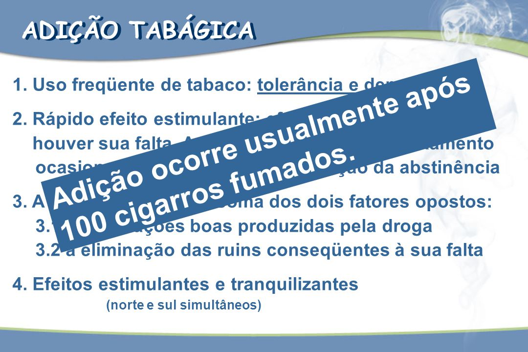 1. Uso freqüente de tabaco: tolerância e dependência 2. Rápido efeito estimulante; efeitos desagradáveis se houver sua falta. A sensação de calma e re