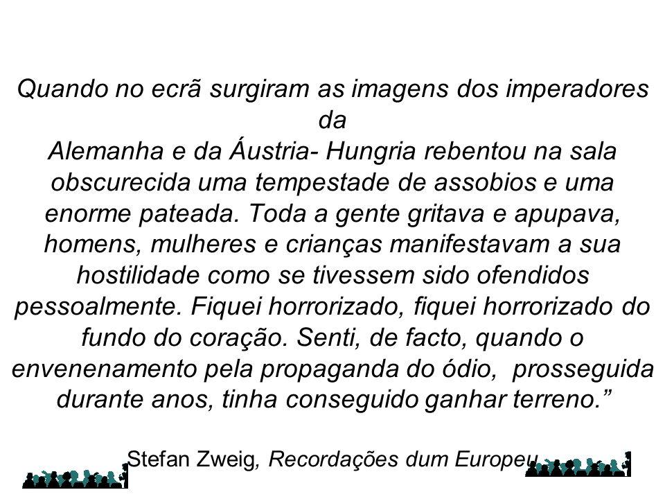 """""""O escritor austríaco Stefan Zweig (1881-1942) conta um episódio significativo a que assistiu, na Primavera de 1914, num cinema da cidade francesa de"""