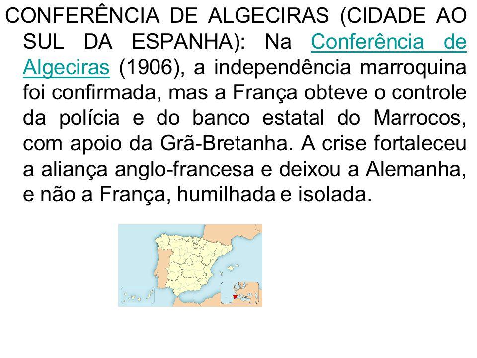 1ª CRISE MARROQUINA (1905):foi uma crise internacional ocorrida entre março de 1905 e maio de 1906 pelo estatuto do Marrocos. A Alemanha tentou usar a