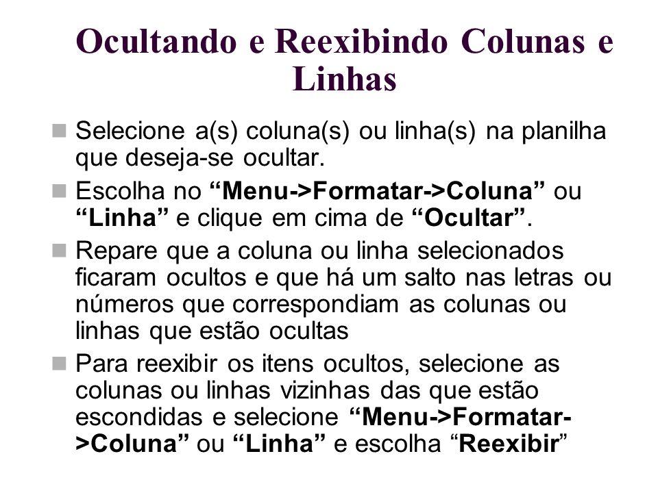 """Ocultando e Reexibindo Colunas e Linhas Selecione a(s) coluna(s) ou linha(s) na planilha que deseja-se ocultar. Escolha no """"Menu->Formatar->Coluna"""" ou"""