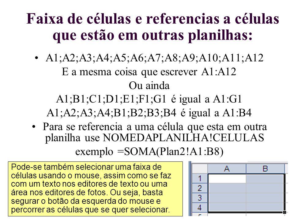 Faixa de células e referencias a células que estão em outras planilhas: A1;A2;A3;A4;A5;A6;A7;A8;A9;A10;A11;A12 E a mesma coisa que escrever A1:A12 Ou