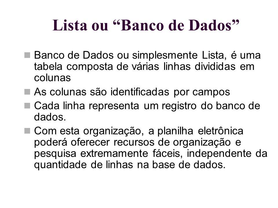 """Lista ou """"Banco de Dados"""" Banco de Dados ou simplesmente Lista, é uma tabela composta de várias linhas divididas em colunas As colunas são identificad"""