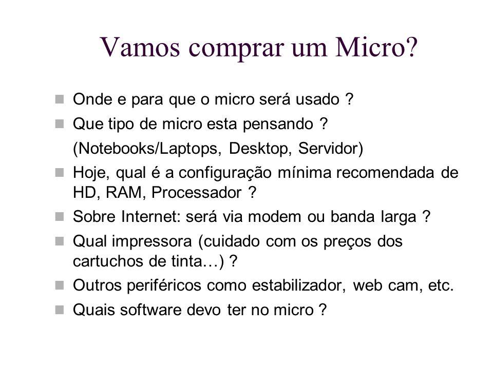 Vamos comprar um Micro? Onde e para que o micro será usado ? Que tipo de micro esta pensando ? (Notebooks/Laptops, Desktop, Servidor) Hoje, qual é a c