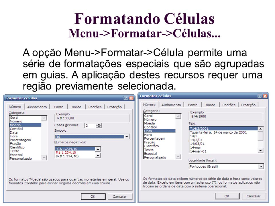Formatando Células Menu->Formatar->Células... A opção Menu->Formatar->Célula permite uma série de formatações especiais que são agrupadas em guias. A