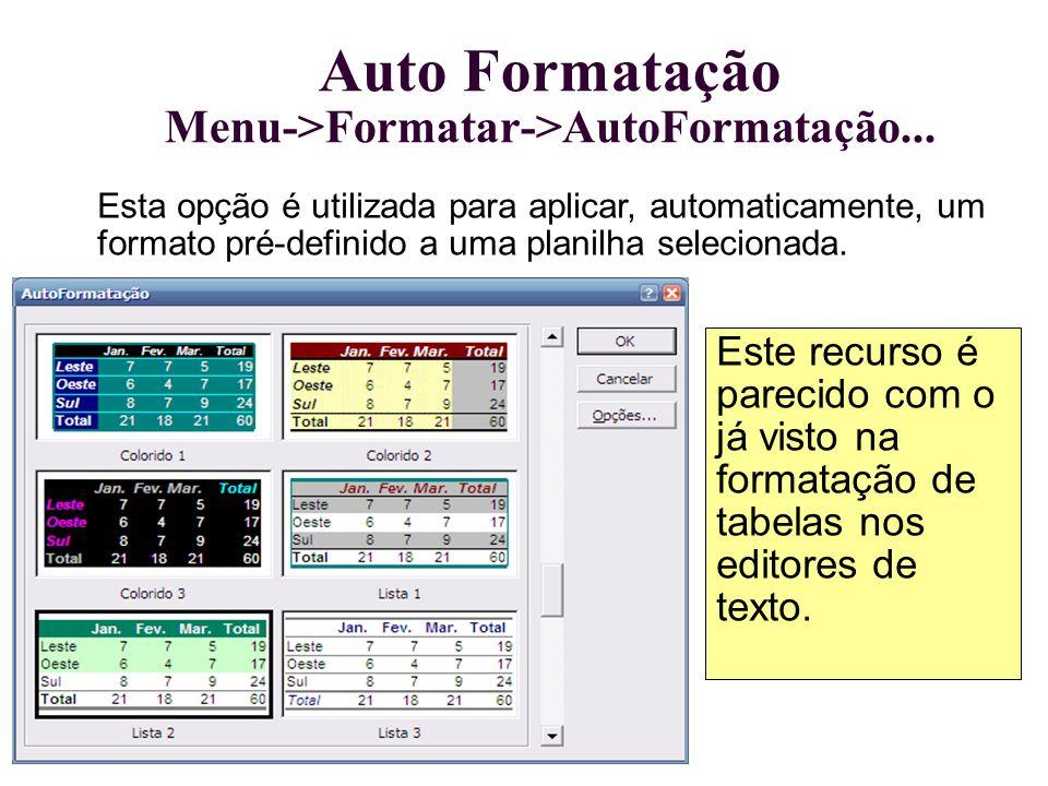 Auto Formatação Menu->Formatar->AutoFormatação... Esta opção é utilizada para aplicar, automaticamente, um formato pré-definido a uma planilha selecio