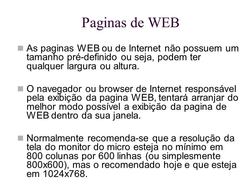Paginas de WEB As paginas WEB ou de Internet não possuem um tamanho pré-definido ou seja, podem ter qualquer largura ou altura. O navegador ou browser