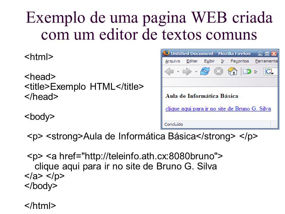 Exemplo de uma pagina WEB criada com um editor de textos comuns Exemplo HTML Aula de Informática Básica clique aqui para ir no site de Bruno G. Silva