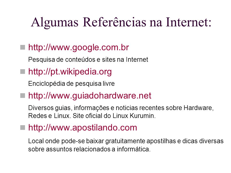Algumas Referências na Internet: http://www.google.com.br Pesquisa de conteúdos e sites na Internet http://pt.wikipedia.org Enciclopédia de pesquisa l