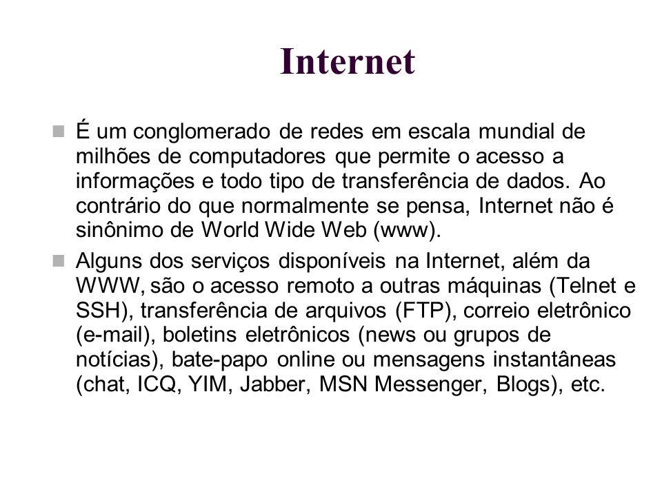 Internet É um conglomerado de redes em escala mundial de milhões de computadores que permite o acesso a informações e todo tipo de transferência de da