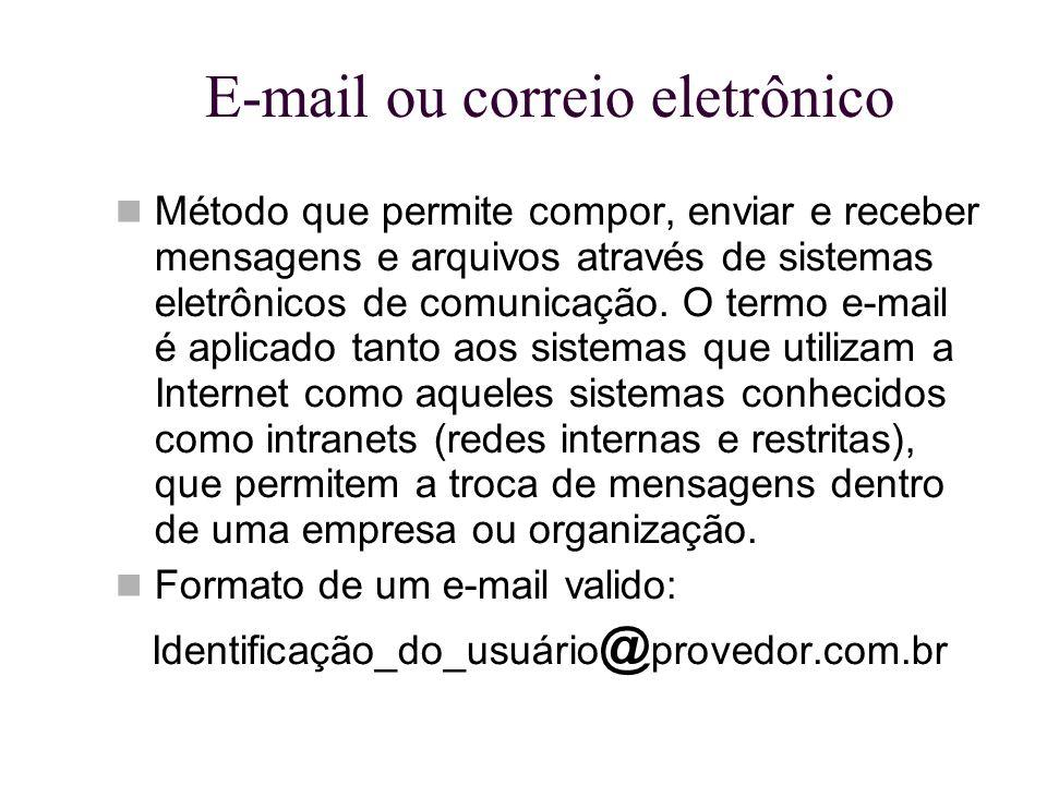 E-mail ou correio eletrônico Método que permite compor, enviar e receber mensagens e arquivos através de sistemas eletrônicos de comunicação. O termo