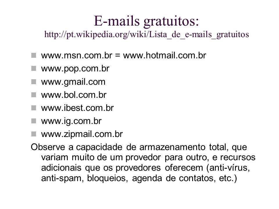 E-mails gratuitos: http://pt.wikipedia.org/wiki/Lista_de_e-mails_gratuitos www.msn.com.br = www.hotmail.com.br www.pop.com.br www.gmail.com www.bol.co