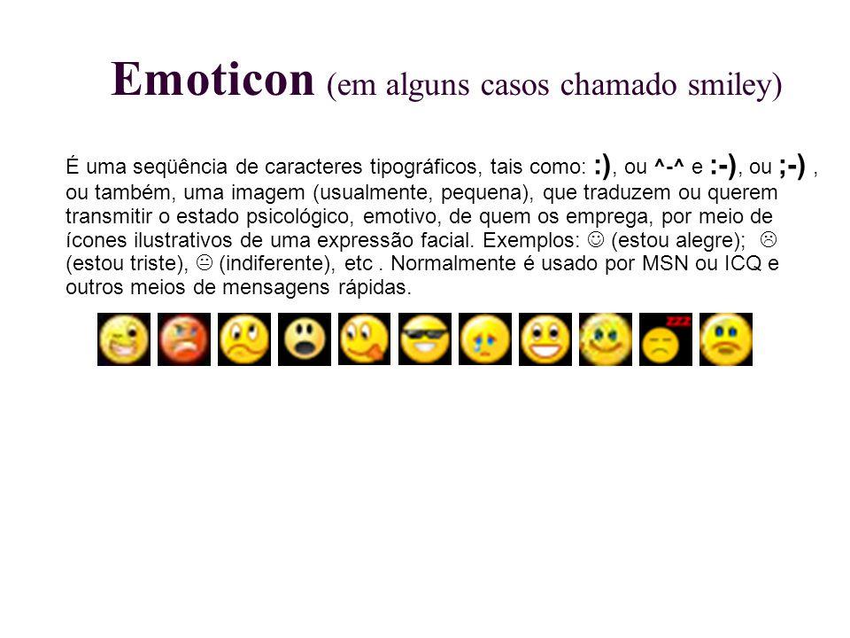Emoticon (em alguns casos chamado smiley) É uma seqüência de caracteres tipográficos, tais como: :), ou ^-^ e :-), ou ;-), ou também, uma imagem (usua