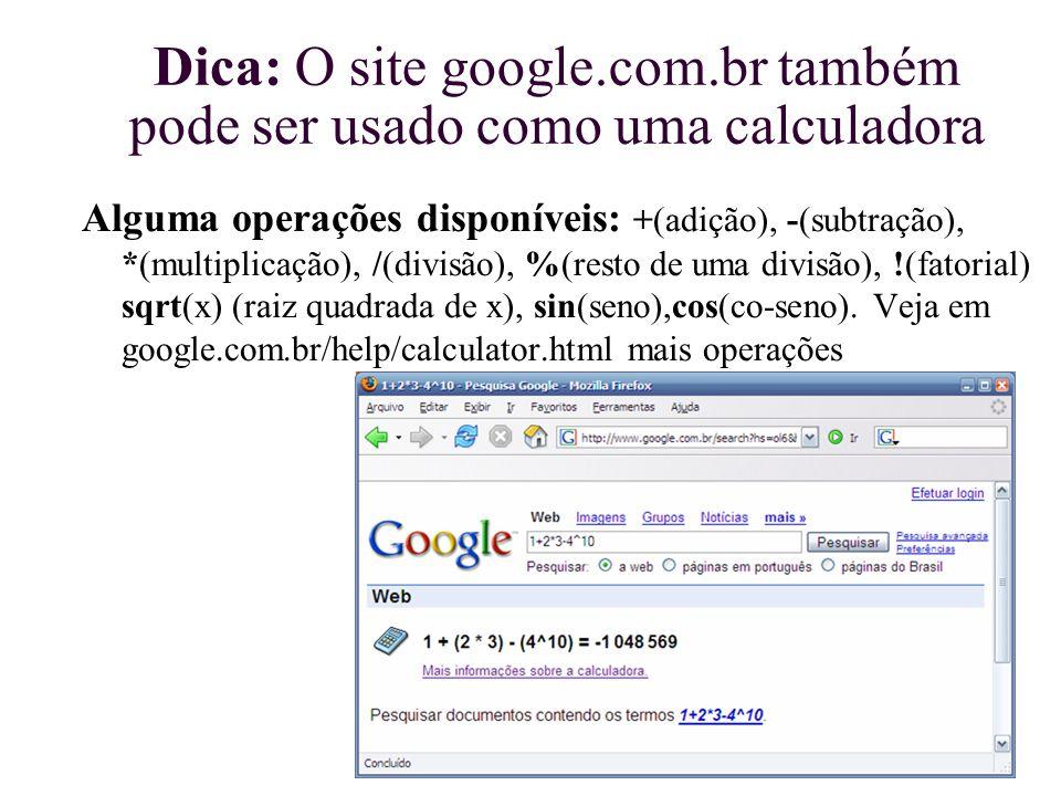 Dica: O site google.com.br também pode ser usado como uma calculadora Alguma operações disponíveis: +(adição), -(subtração), *(multiplicação), /(divis