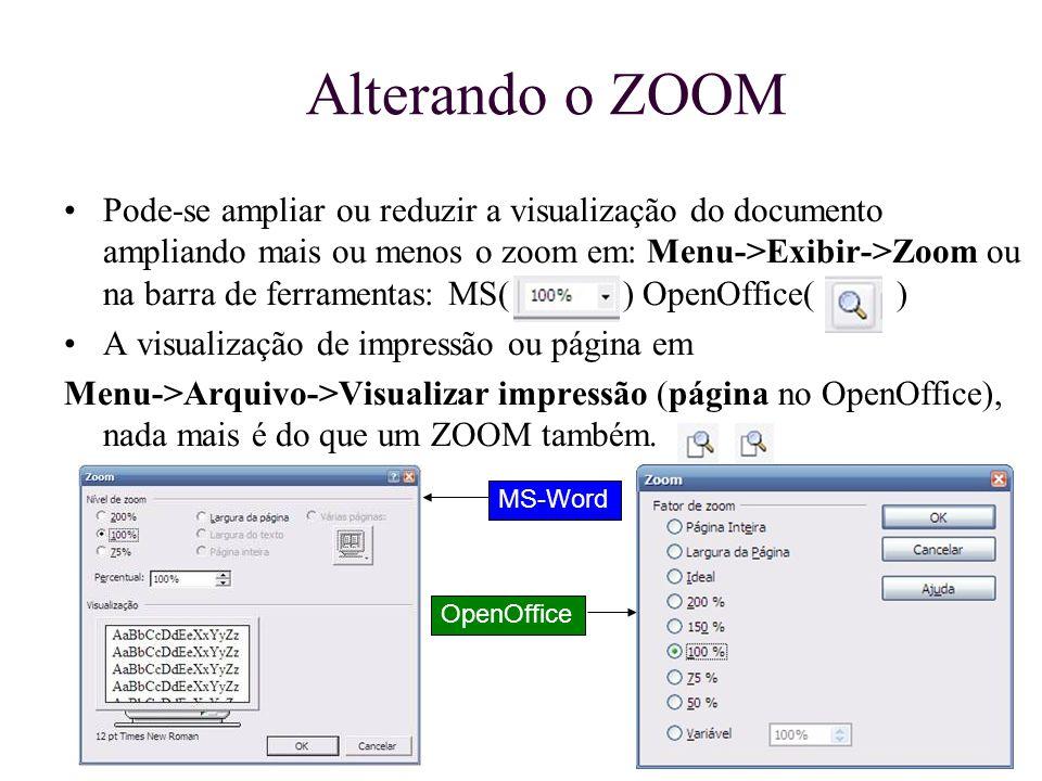 Alterando o ZOOM Pode-se ampliar ou reduzir a visualização do documento ampliando mais ou menos o zoom em: Menu->Exibir->Zoom ou na barra de ferrament