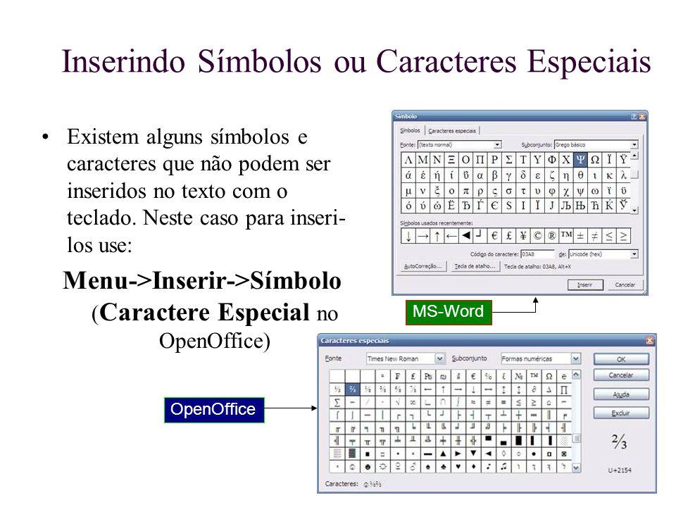 Inserindo Símbolos ou Caracteres Especiais Existem alguns símbolos e caracteres que não podem ser inseridos no texto com o teclado. Neste caso para in