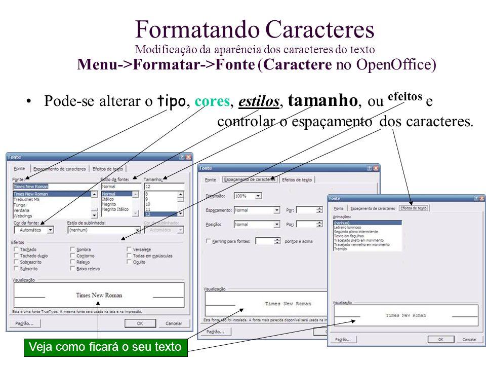 Formatando Caracteres Modificação da aparência dos caracteres do texto Menu->Formatar->Fonte (Caractere no OpenOffice) efeitosPode-se alterar o tipo,
