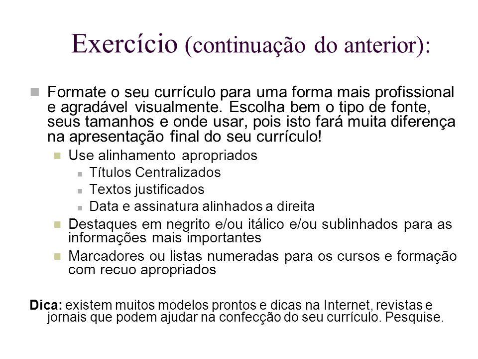 Exercício (continuação do anterior): Formate o seu currículo para uma forma mais profissional e agradável visualmente. Escolha bem o tipo de fonte, se