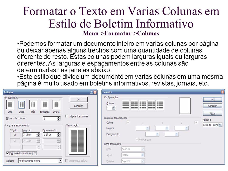 Formatar o Texto em Varias Colunas em Estilo de Boletim Informativo Menu->Formatar->Colunas Podemos formatar um documento inteiro em varias colunas po