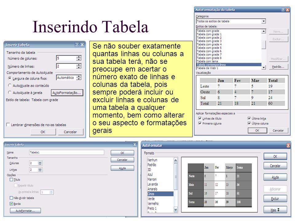 Inserindo Tabela Se não souber exatamente quantas linhas ou colunas a sua tabela terá, não se preocupe em acertar o número exato de linhas e colunas d