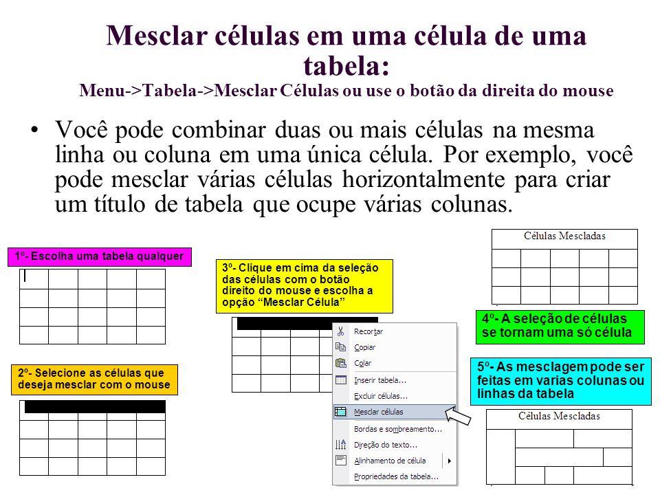 Mesclar células em uma célula de uma tabela: Menu->Tabela->Mesclar Células ou use o botão da direita do mouse Você pode combinar duas ou mais células