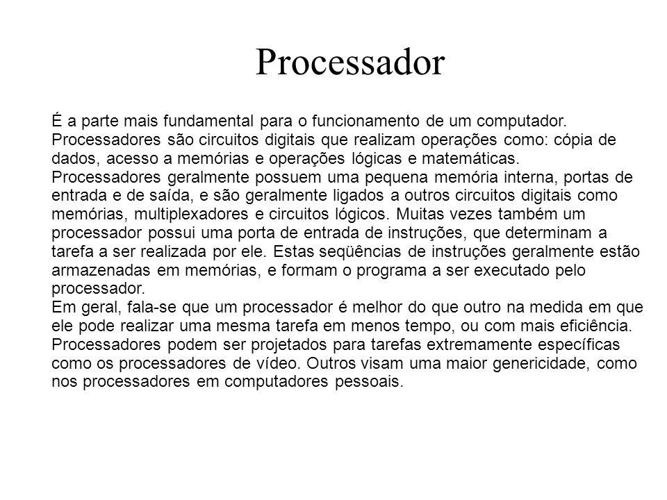 Processador É a parte mais fundamental para o funcionamento de um computador. Processadores são circuitos digitais que realizam operações como: cópia