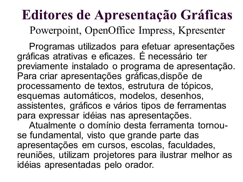 Editores de Apresentação Gráficas Powerpoint, OpenOffice Impress, Kpresenter Programas utilizados para efetuar apresentações gráficas atrativas e efic