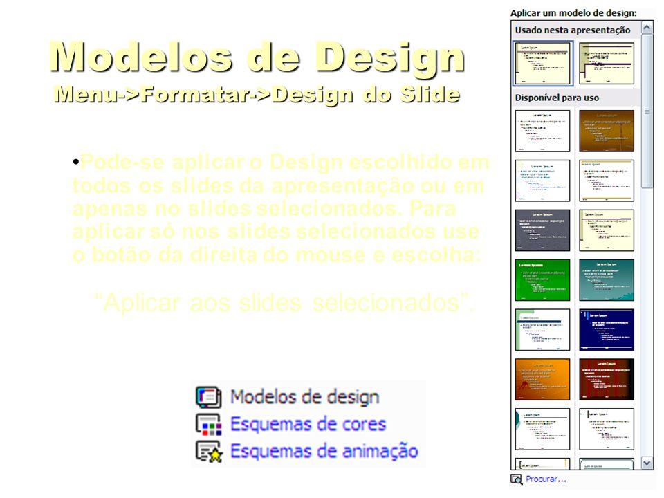 Modelos de Design Menu->Formatar->Design do Slide Pode-se aplicar o Design escolhido em todos os slides da apresentação ou em apenas no slides selecio