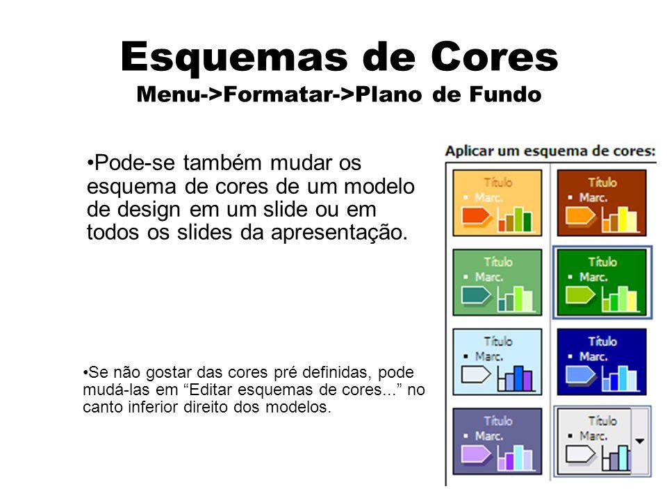 Esquemas de Cores Menu->Formatar->Plano de Fundo Pode-se também mudar os esquema de cores de um modelo de design em um slide ou em todos os slides da
