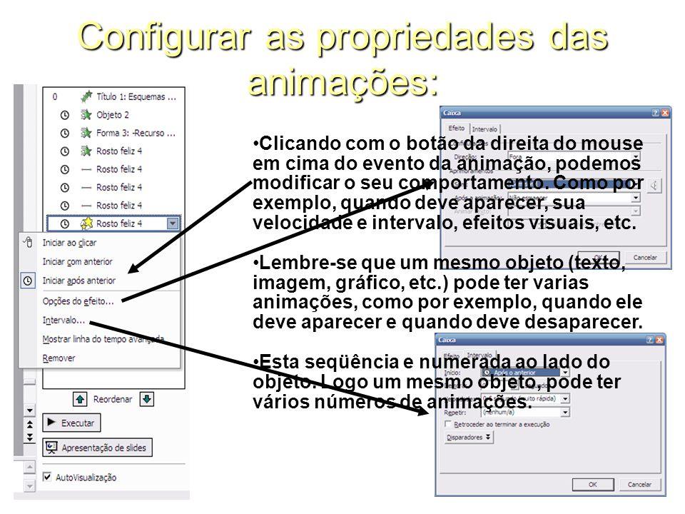 Configurar as propriedades das animações: Clicando com o botão da direita do mouse em cima do evento da animação, podemos modificar o seu comportament