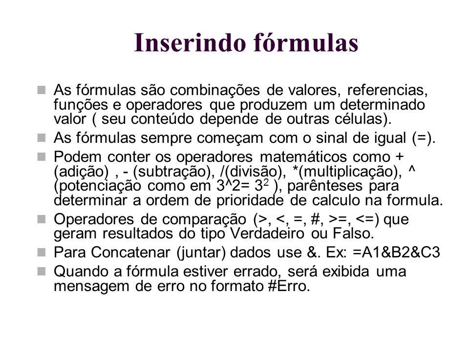 Inserindo fórmulas As fórmulas são combinações de valores, referencias, funções e operadores que produzem um determinado valor ( seu conteúdo depende