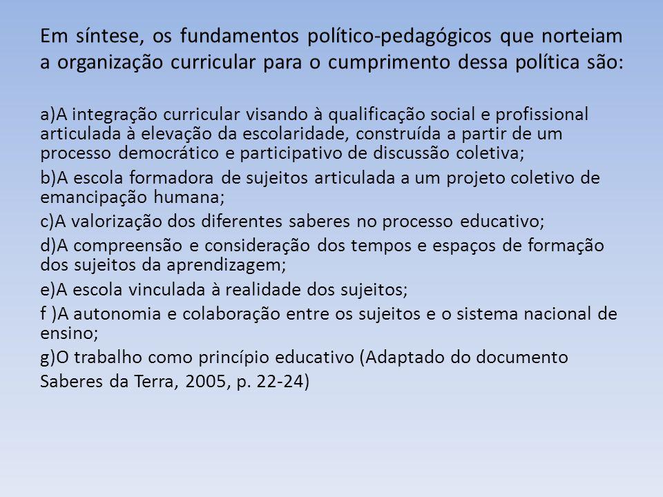 Em síntese, os fundamentos político-pedagógicos que norteiam a organização curricular para o cumprimento dessa política são: a)A integração curricular