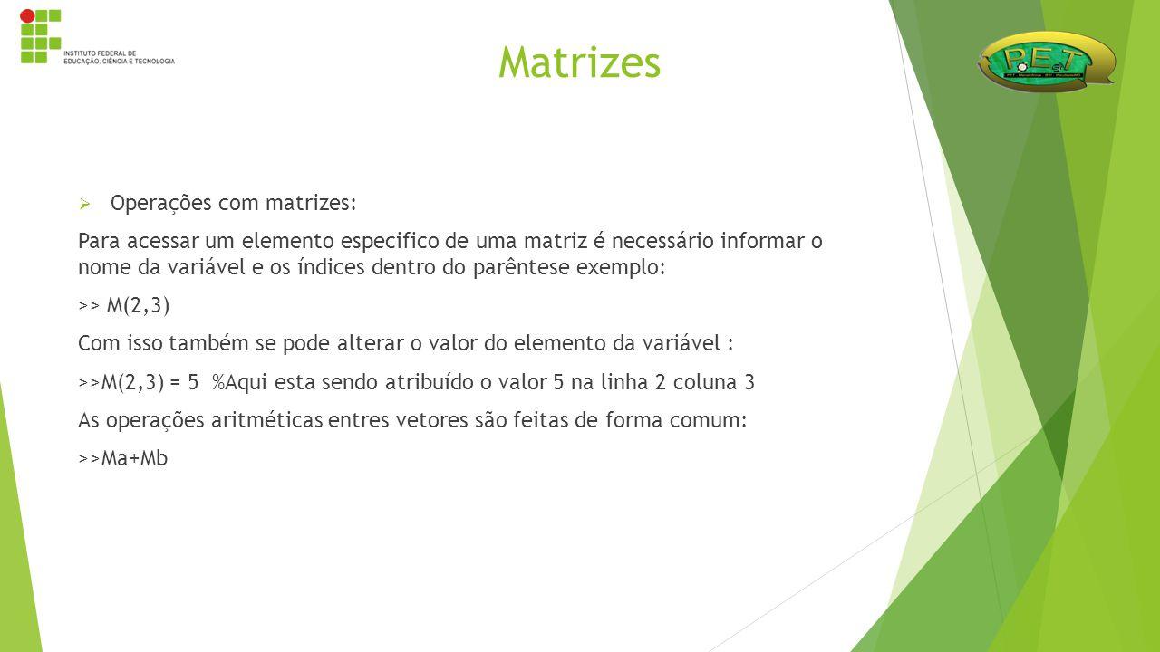  Operações com matrizes: Para acessar um elemento especifico de uma matriz é necessário informar o nome da variável e os índices dentro do parêntese