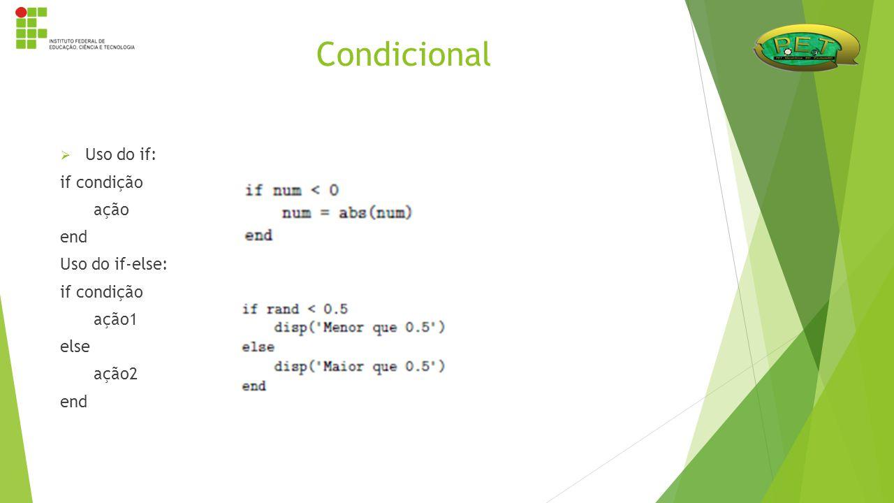  Uso do if: if condição ação end Uso do if-else: if condição ação1 else ação2 end Condicional