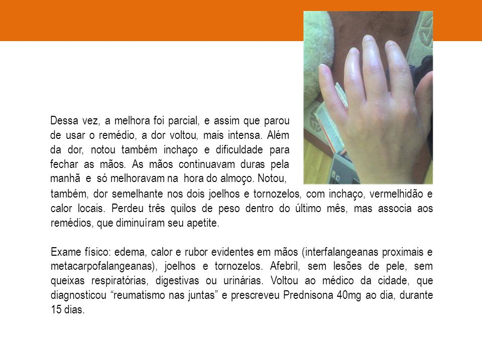 também, dor semelhante nos dois joelhos e tornozelos, com inchaço, vermelhidão e calor locais.