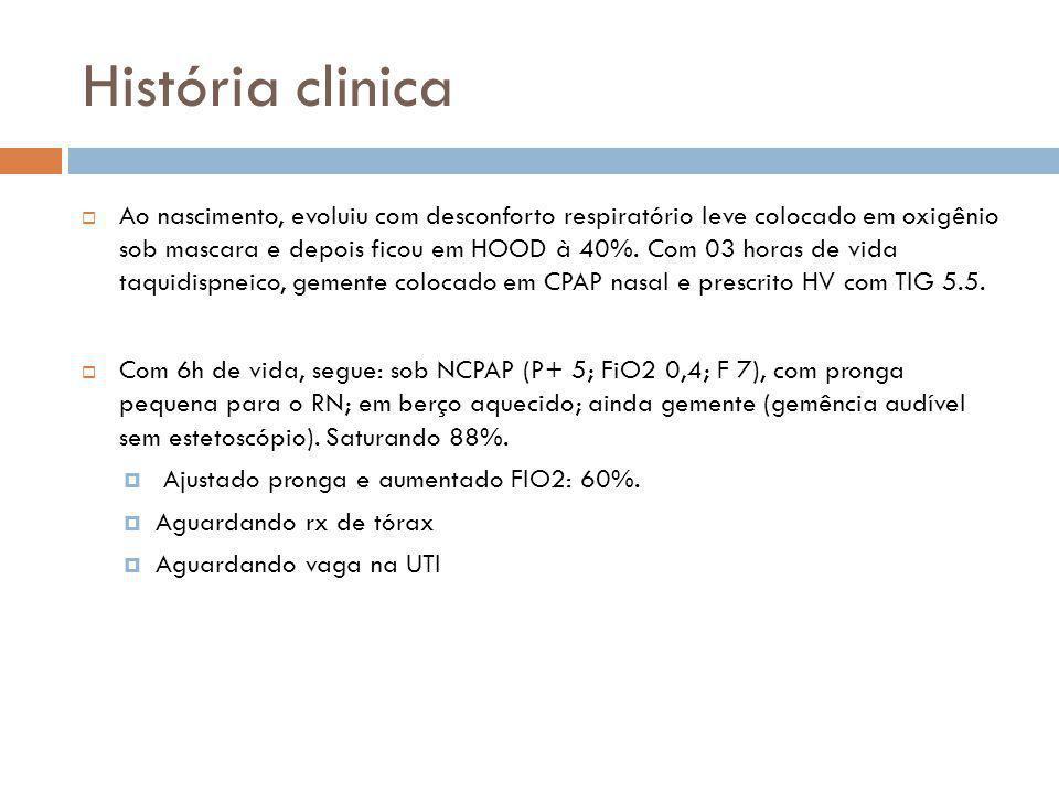 História clínica  9 horas de vida em CPAP nasal com FIO2 de 50%, sem oximetro, com perfusão lentificada, discreta cianose de extremidades, gemência audível sem estetoscópio.