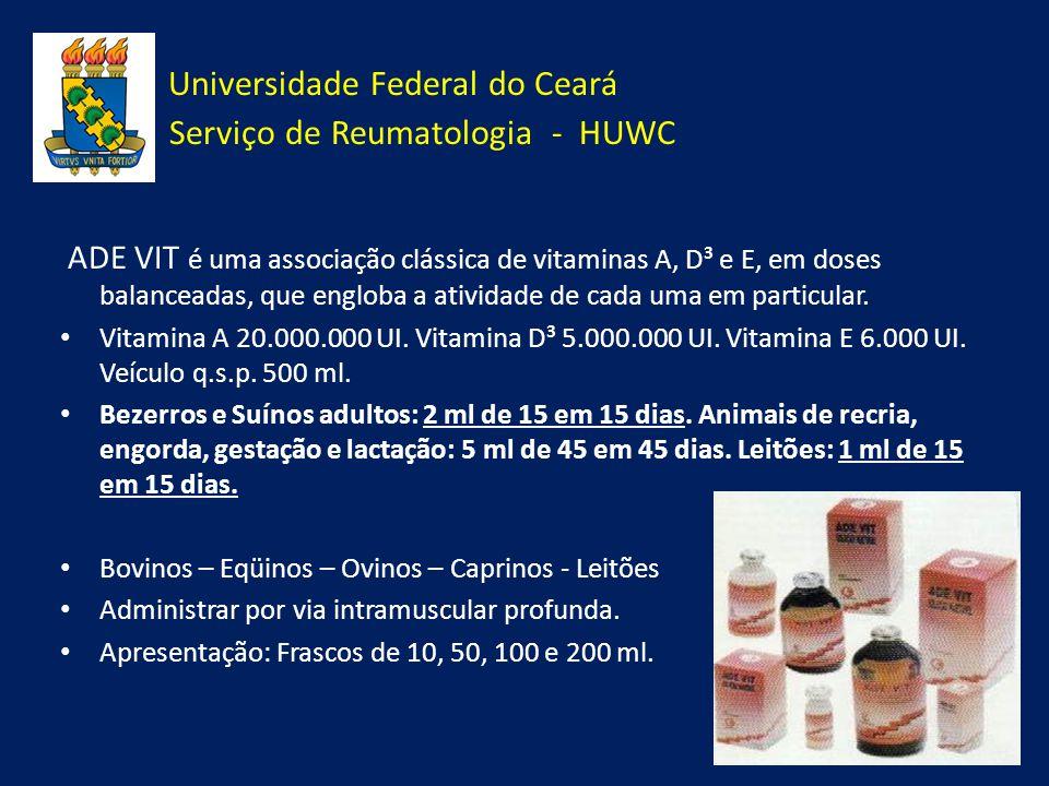 Universidade Federal do Ceará Serviço de Reumatologia - HUWC ADE VIT é uma associação clássica de vitaminas A, D³ e E, em doses balanceadas, que englo