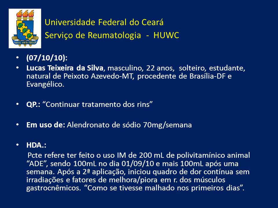 Universidade Federal do Ceará Serviço de Reumatologia - HUWC (07/10/10): Lucas Teixeira da Silva, masculino, 22 anos, solteiro, estudante, natural de