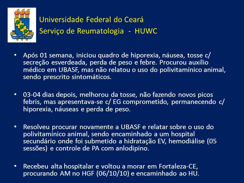 Universidade Federal do Ceará Serviço de Reumatologia - HUWC Após 01 semana, iniciou quadro de hiporexia, náusea, tosse c/ secreção esverdeada, perda