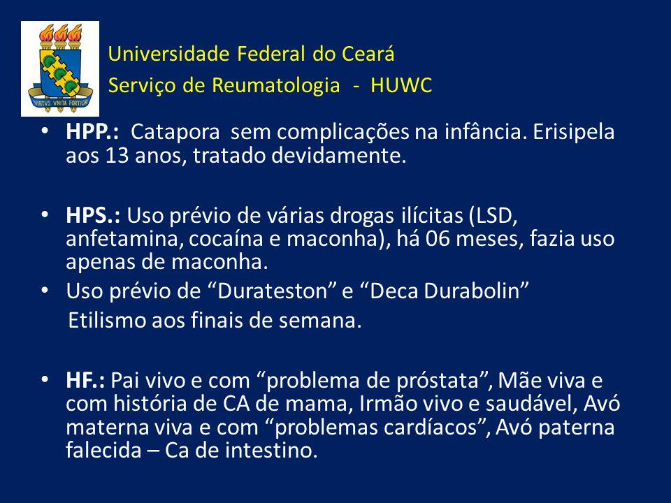 Universidade Federal do Ceará Serviço de Reumatologia - HUWC HPP.: Catapora sem complicações na infância. Erisipela aos 13 anos, tratado devidamente.