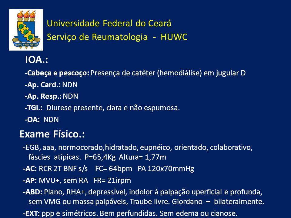 Universidade Federal do Ceará Serviço de Reumatologia - HUWC IOA.: -Cabeça e pescoço: Presença de catéter (hemodiálise) em jugular D -Ap. Card.: NDN -